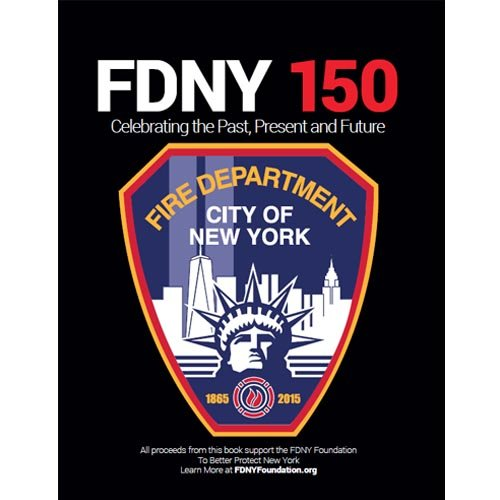Fdny 150 Celebrating The Past Present And Future Fdny Shop